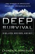 Deep Survival Who Lives Who Dies & Why True Stories of Miraculous Endurance & Sudden Death