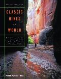 Classic Hikes of the World 23 Breathtaking Treks