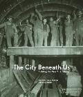 The City Beneath Us: Building the...