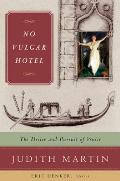 No Vulgar Hotel The Desire & Pursuit of Venice
