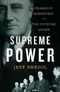 Supreme Power Franklin Roosevelt Vs The Supreme Court