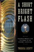 Short Bright Flash Augustin Fresnel & the Birth of the Modern Lighthouse