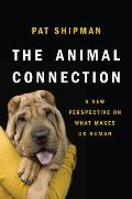 Animal Connection A New Perspective on What Makes Us Human