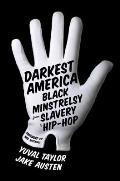 Darkest America Black Minstrelsy from Slavery to Hip Hop