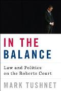 In the Balance Law & Politics on the Roberts Court