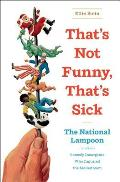 Thats Not Funny Thats Sick The National Lampoon & the Comedy Insurgents Who Captured the Mainstream