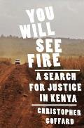 You will see fire; a search for justice in Kenya