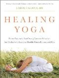 Healing Yoga: Proven Postures to Treat Twenty Common Ailments--From Backache to Bone Loss, Shoulder Pain to Bunions, and More