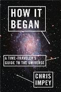 How It Began A Time Travelers Guide to the Universe