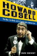 Howard Cosell; the man, the myth, and the transformation of American sports
