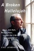 Broken Hallelujah Rock n Roll Redemption & the Life of Leonard Cohen