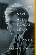 Now All Roads Lead to France A Life of Edward Thomas