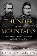 Thunder in the Mountains: Chief Joseph, Oliver Otis Howard and the Nez Perce War