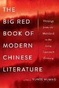 Big Red Book of Modern Chinese Literature Writings from the Mainland in the Long Twentieth Century