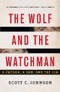 Wolf & the Watchman A Father a Son & the CIA