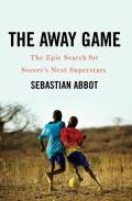 The Away Game: The Epic Search for Soccers Next Superstars