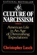 Culture of Narcissism American Life in an Age of Diminishing Expections