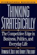 Thinking Strategically The Competitive Edge in Business Politics & Everyday Life