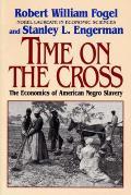 Time on the Cross The Economics of American Negro Slavery