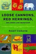Loose Cannons Red Herrings & Other Lost Metaphors