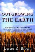 Outgrowing the Earth The Food Security Challenge in an Age of Falling Water Tables & Rising Temperatures
