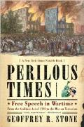 Perilous Times Free Speech in Wartime from the Sedition Act of 1798 to the War on Terrorism