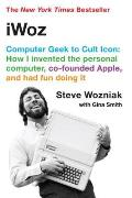 iWoz Computer Geek to Cult Icon How I Invented the Personal Computer Co Founded Apple & Had Fun Doing It