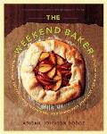Weekend Baker Irresistible Recipes Simple Techniques & Stress Free Strategies for Busy People