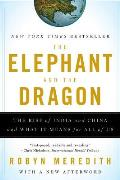 Elephant & the Dragon The Rise of India & China & What It Means for All of Us
