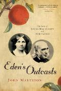 Edens Outcasts The Story of Louisa May Alcott & Her Father