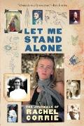Let Me Stand Alone The Journals of Rachel Corrie