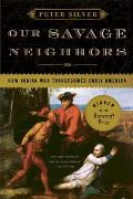 Our Savage Neighbors How Indian War Transformed Early America
