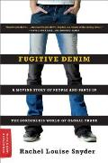 Fugitive Denim A Moving Story of People & Pants in the Borderless World of Global Trade