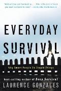 Everyday Survival Why Smart People Do Stupid Things