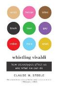 Whistling Vivaldi How Stereotypes Affect Us & What We Can Do
