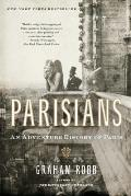 Parisians An Adventure History of Paris