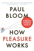 How Pleasure Works The New Science of Why We Like What We Like