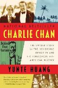 Charlie Chan The Untold Story of the Honorable Detective & His Rendezvous with American History