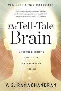 Tell Tale Brain a Neuroscientists Quest for What Makes Us Human