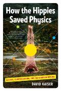 How the Hippies Saved Physics Science Counterculture & the Quantum Revival