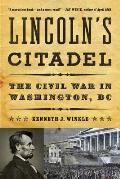 Lincoln's Citadel: The Civil War in Washington, DC