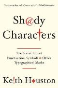 Shady Characters The Secret Life of Punctuation Symbols & Other Typographical Marks