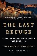 The Last Refuge: Yemen, Al-Qaeda, and America's War in Arabia (reprint, 2013)