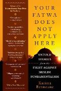 Your Fatwa Does Not Apply Here: Untold Stories From the Fight Against Muslim Fundamentalism (reprint, 2013)