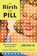 Birth of the Pill How Four...