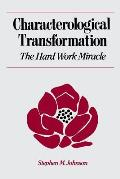 Characterological Transformation the Hard Work Miracle The Hard Work Miracle