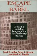Escape from Babel Toward a Unifying Language of Psychotherapy Practice