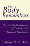 Body Remembers The Psychophysiology of Trauma & Trauma Treatment
