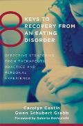 8 Keys to Recovery from an Eating Disorder Effective Strategies from Therapeutic Practice & Personal Experience