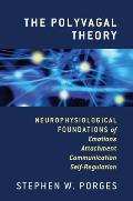 Polyvagal Theory Neurophysiological Foundations of Emotions Attachment Communication & Self Regulation